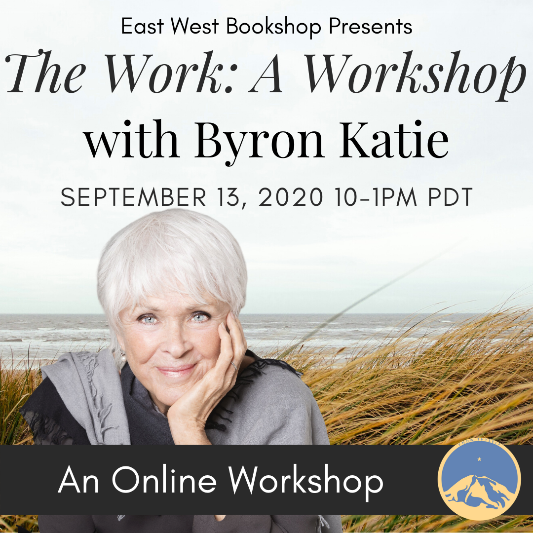 September 13, 2020 - Sunday 10-1pm PDT - The Work: An Online Workshop - with Byron Katie