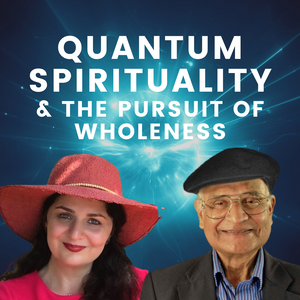 June 19-20, 2020 - Friday-Saturday 7:30-9:30pm - Quantum Spirituality and the Pursuit of Wholeness 2-Day Workshop! - with Amit Goswami & Valentina Onisor