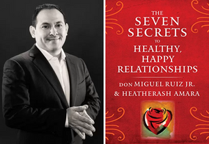 August 22, 2020 - Saturday 1-5pm - The Seven Secrets to Healthy, Happy Relationships - with don Miguel Ruiz Jr.