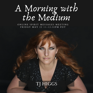 May 22, 2020 - Friday 11-12:30pm - A Morning with Psychic Medium TJ Higgs on ZOOM - with TJ Higgs