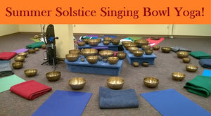 June 25, 2019 - Tuesday 7:30-9pm - Summer Solstice Singing Bowl Yoga - with Maria Ayanna and Shaefeather Windsong