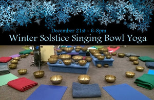 December 21, 2019 - Saturday 6-8pm - Winter Solstice Singing Bowl Yoga & Sound Bath - with Shae Windsong and Maria Ayanna