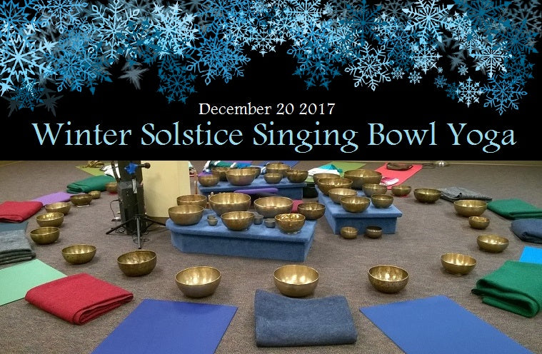 December 20, 2017 - Wednesday 6:45-8:30pm - Winter Solstice Singing Bowl Yoga & Sound Bath - with Shae Windsong and Maria Nunez