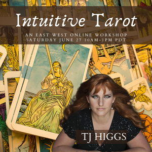 June 27, 2020 - Saturday 10-1pm - Intuitive Tarot Online Workshop - with TJ Higgs