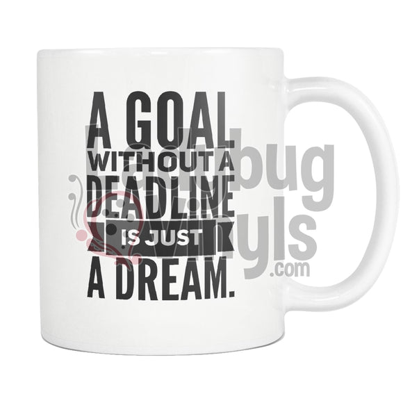 A Goal Without A Deadline Is Just A Dream Coffee Mug - LadybugVinyls