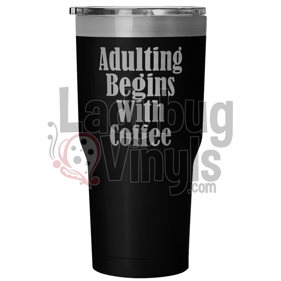 Adulting Begins With Coffee 30oz Tumbler - LadybugVinyls