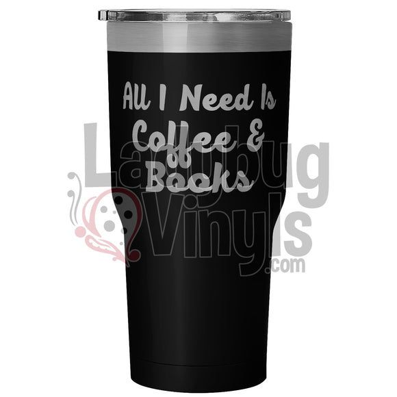 All I Need is Coffee and Books 30oz Tumbler - LadybugVinyls