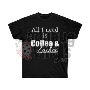 All I Need is Coffee and Lashes Ultra Cotton T-Shirt - LadybugVinyls