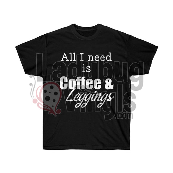 All I Need is Coffee and Leggings Ultra Cotton T-Shirt - LadybugVinyls