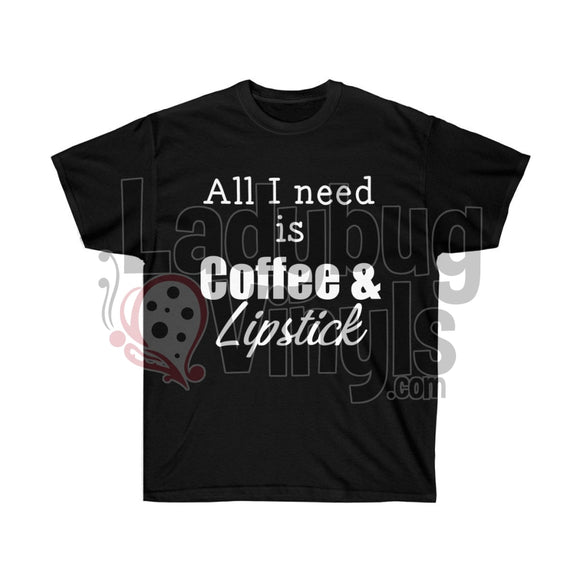 All I Need is Coffee and Lipstick Ultra Cotton T-Shirt - LadybugVinyls