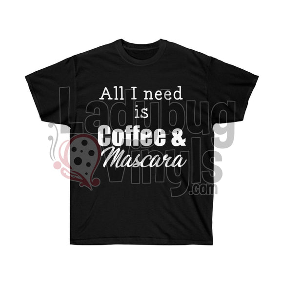 All I Need is Coffee and Mascara Ultra Cotton T-Shirt - LadybugVinyls