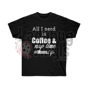 All I Need is Coffee and Naptime Ultra Cotton T-Shirt - LadybugVinyls