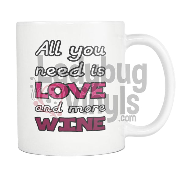 All You Need I Love And More Wine - LadybugVinyls