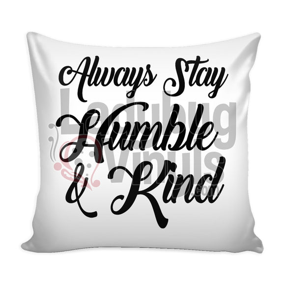 Always Stay Humble and Kind Pillow - LadybugVinyls