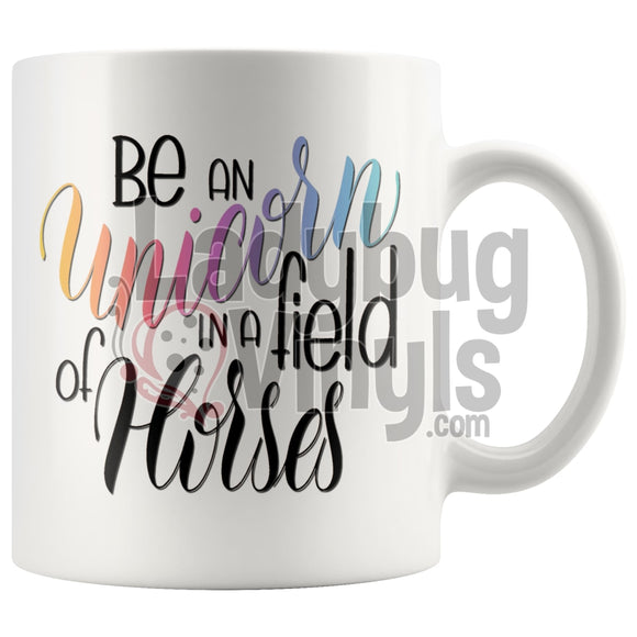 Be A Unicorn In A Field Of Horses 11oz Coffee Mug - LadybugVinyls