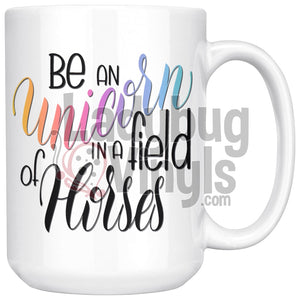 Be A Unicorn In A Field Of Horses 15oz Coffee Mug - LadybugVinyls
