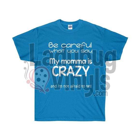 Be Careful What You Say.  My Momma Is Crazy Ultra Cotton T-Shirt - LadybugVinyls