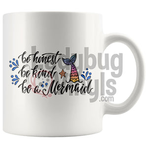 Be Honest, Be Kind, Be A Mermaid 11oz Coffee Mug - LadybugVinyls