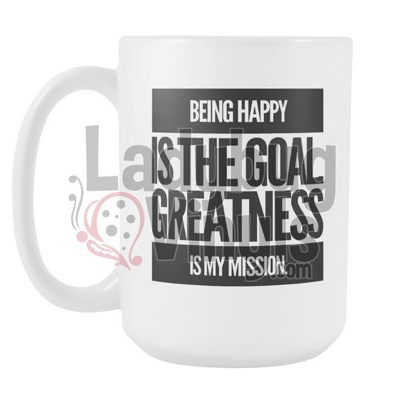 Being Happy Is The Goal. Greatness Is My Mission 15oz Coffee Mug - LadybugVinyls