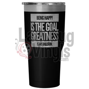Being Happy Is The Goal.  Greatness Is My Mission 30oz Tumbler - LadybugVinyls