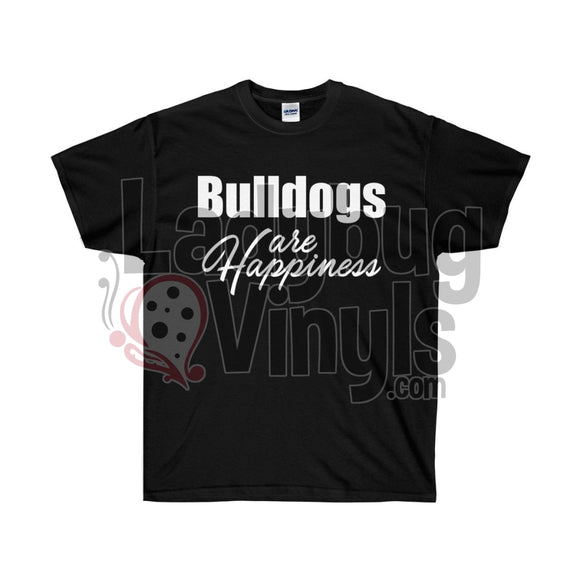 Bulldogs Are Happiness Ultra Cotton T-Shirt - LadybugVinyls
