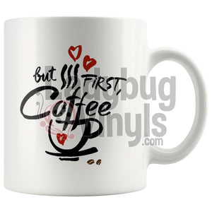 But First Coffee 11oz Coffee Mug - LadybugVinyls