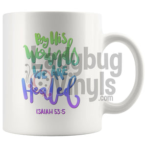 By His Wounds We Are Healed 11oz Coffee Mug - LadybugVinyls