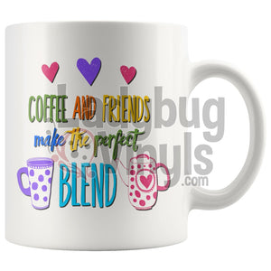 Coffee And Friends Make The Perfect Blend 11oz Coffee Mug - LadybugVinyls