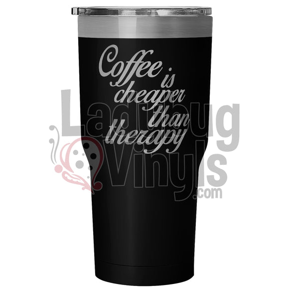 Coffee Is Cheaper Than Therapy 30oz Tumbler - LadybugVinyls