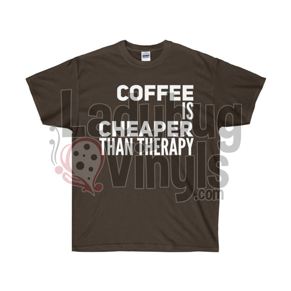 Coffee Is Cheaper Than Therapy Ultra Cotton T-Shirt Dark Chocolate / S