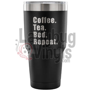 Coffee Tea Bed Repeat 30Oz Tumbler 30 Ounce Vacuum - Black Tumblers