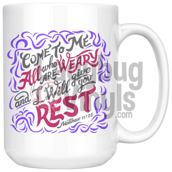 Come To Me All Who Are Weary And I Will Give You Rest 15oz Coffee Mug - LadybugVinyls