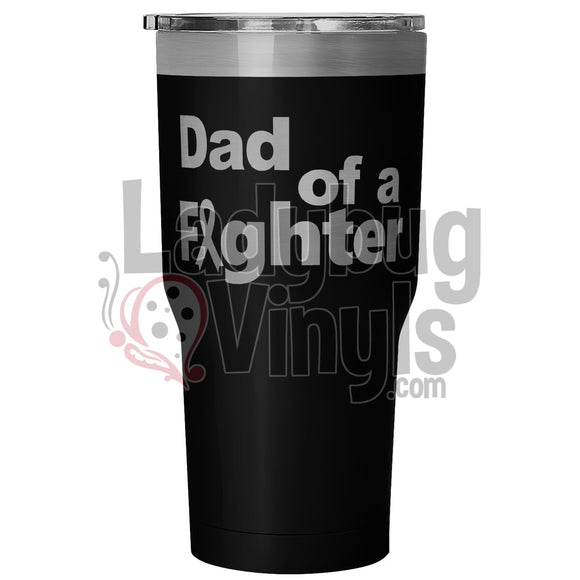 Dad Of A Fighter 30 Ounce Vacuum Tumbler - Black Tumblers