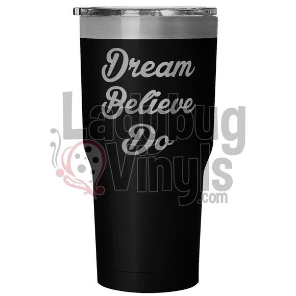 Dream Believe Do 30Oz Tumbler 30 Ounce Vacuum - Black Tumblers