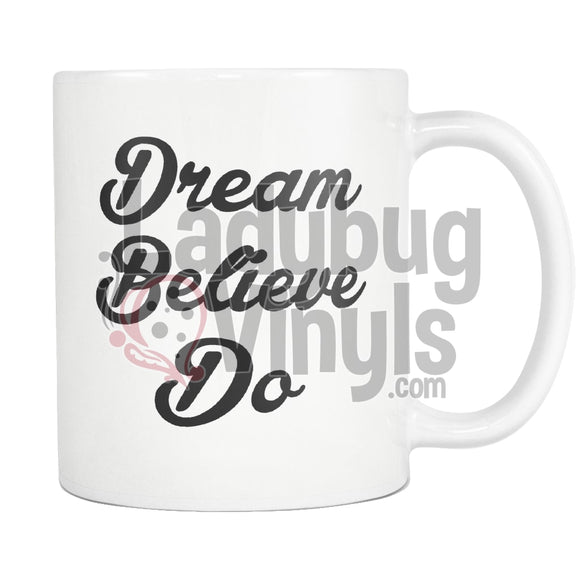 Dream Believe Do Mug - LadybugVinyls