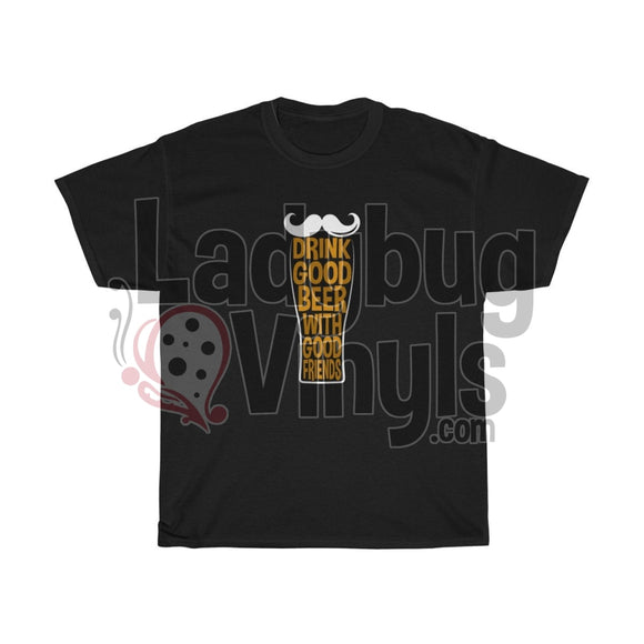 Drink Good Beer With Friends Mens T-Shirt Black / L