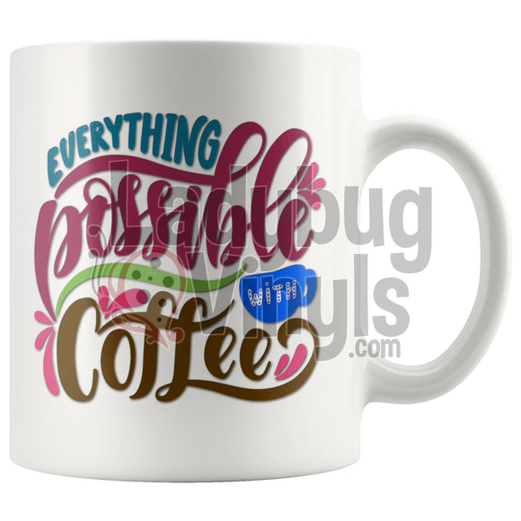 Everything Is Possible With Coffee 11Oz Mug Is Drinkware