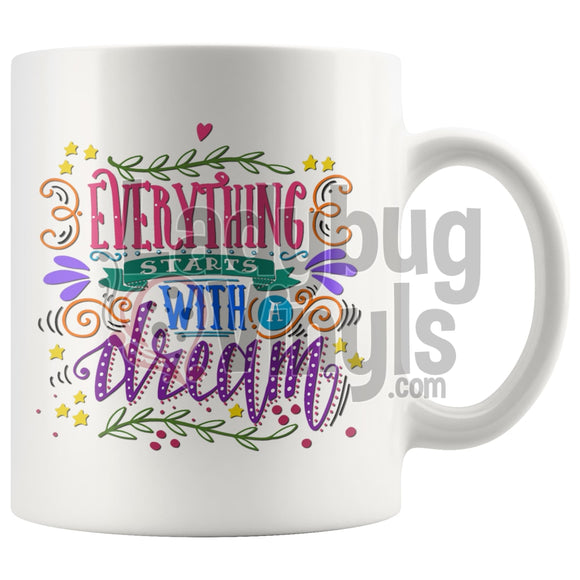 Everything Starts With A Dream Drinkware