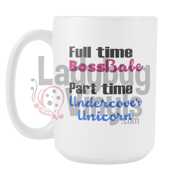 Full Time Boss Babe, Part Time Undercover Unicorn 15oz Coffee Mug - LadybugVinyls