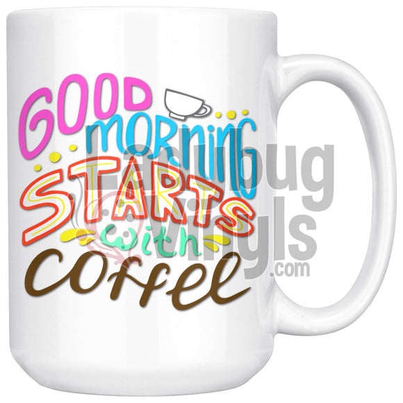 Good Morning Starts With Coffee 15oz Coffee Mug - LadybugVinyls