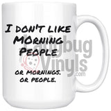 I Don't Like Morning People.  Or Mornings.  Or People 11oz Coffee Mug - LadybugVinyls