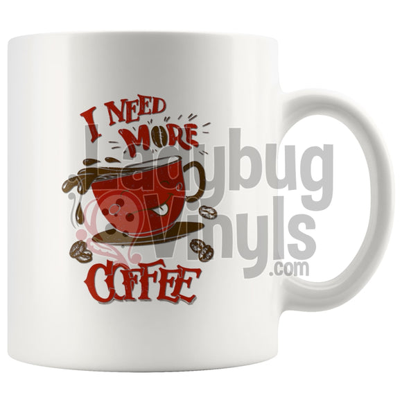 I Need More Coffee 11Oz Mug Drinkware