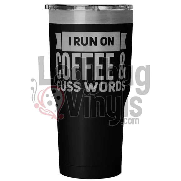 I Run On Coffee And Cuss Words 30 Ounce Vacuum Tumbler - Black Tumblers