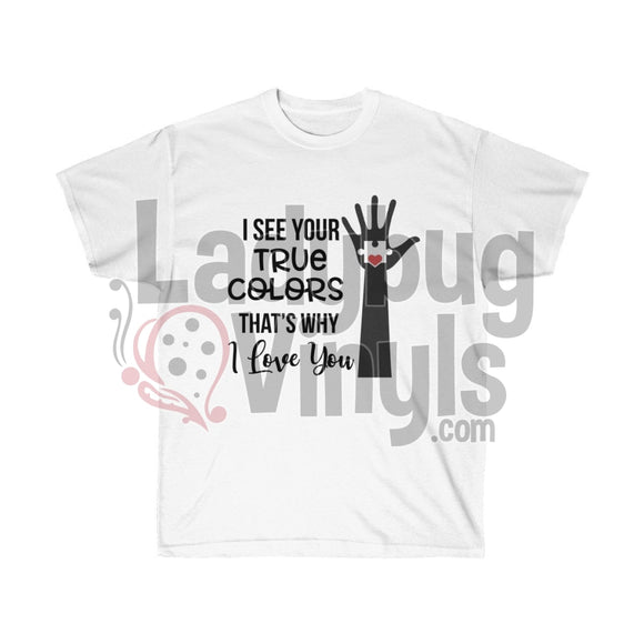 I See Your True Colors And Thats Why Love You Ultra Cotton T-Shirt White / L
