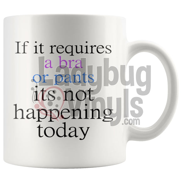 If It Requires A Bra Or Pants Its Not Happening Today - LadybugVinyls