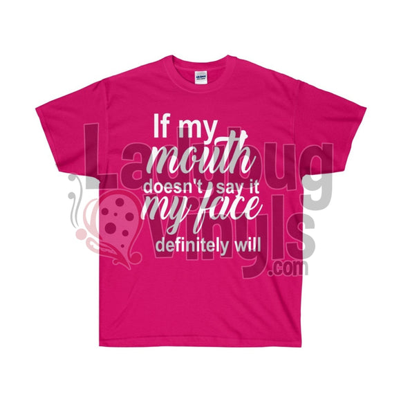 If My Mouth Doesn't Say It, My Face Will Ultra Cotton Tee - LadybugVinyls