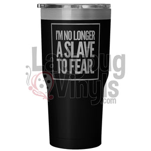 I'm No Longer A Slave To Fear 30oz Tumbler - LadybugVinyls