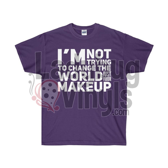 Im Not Trying To Change The World Just Your Makeup Ultra Cotton T-Shirt Purple / S