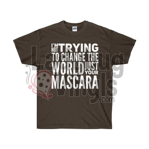 I'm Not Trying to Change the World, Just Your Mascara Ultra Cotton T-Shirt - LadybugVinyls
