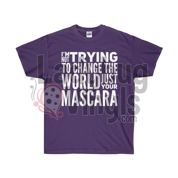 Im Not Trying To Change The World Just Your Mascara Ultra Cotton T-Shirt Purple / S
